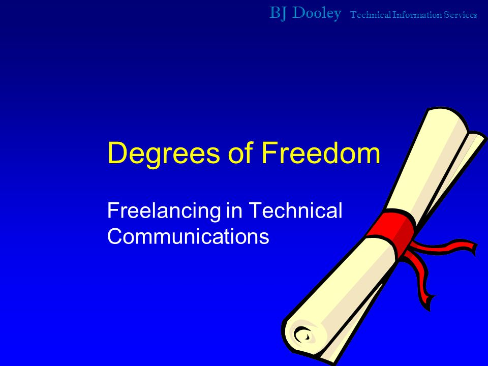 BJ Dooley Technical Information Services Degrees of Freedom Freelancing in Technical Communications