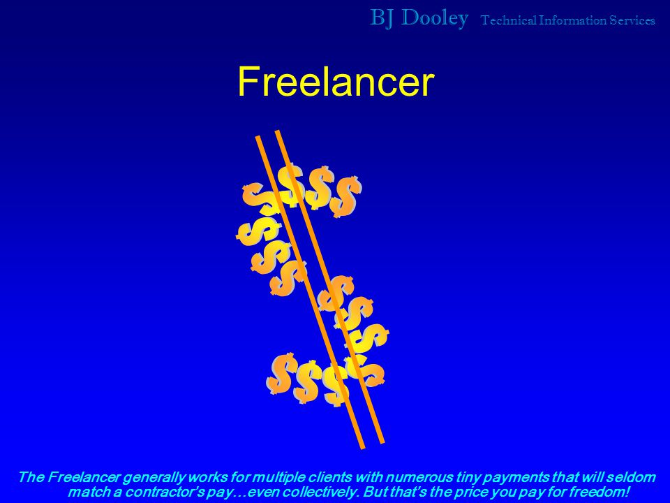 BJ Dooley Technical Information Services Freelancer The Freelancer generally works for multiple clients with numerous tiny payments that will seldom match a contractor's pay…even collectively.
