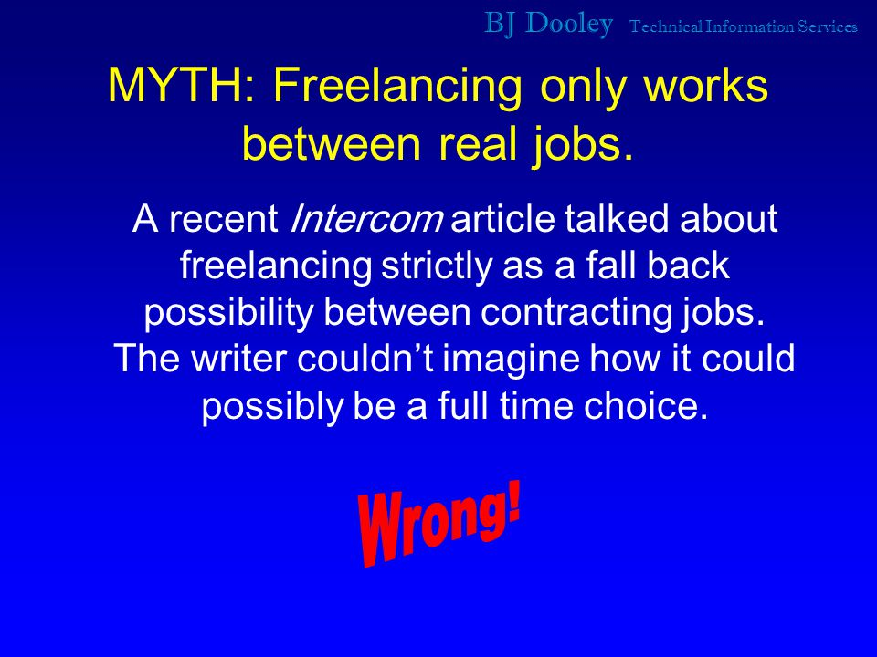 BJ Dooley Technical Information Services MYTH: Freelancing only works between real jobs.