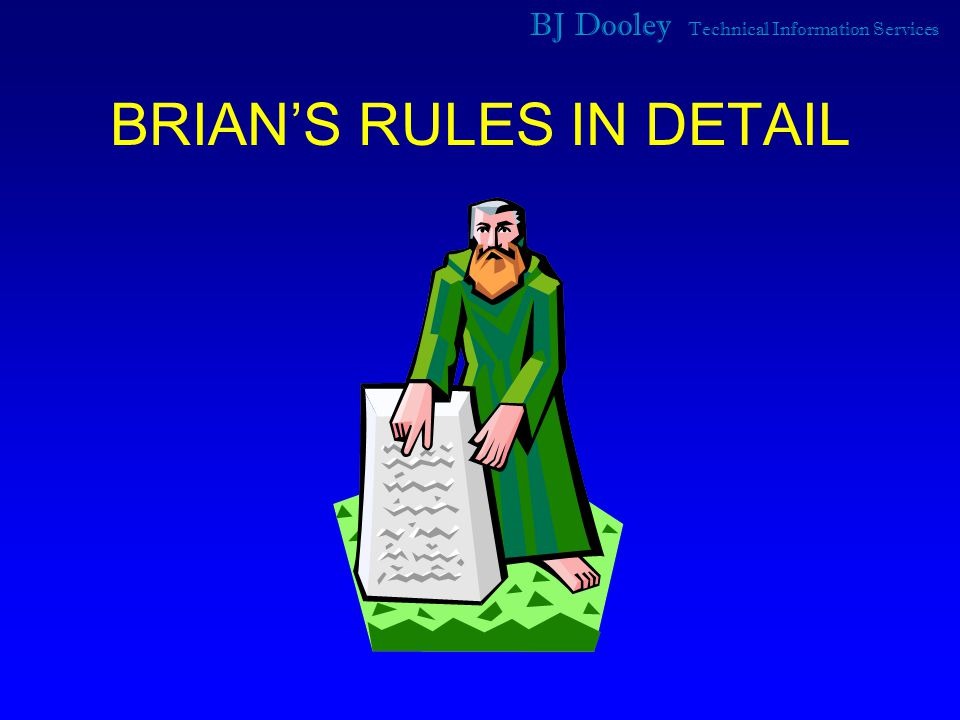 BJ Dooley Technical Information Services BRIAN'S RULES IN DETAIL