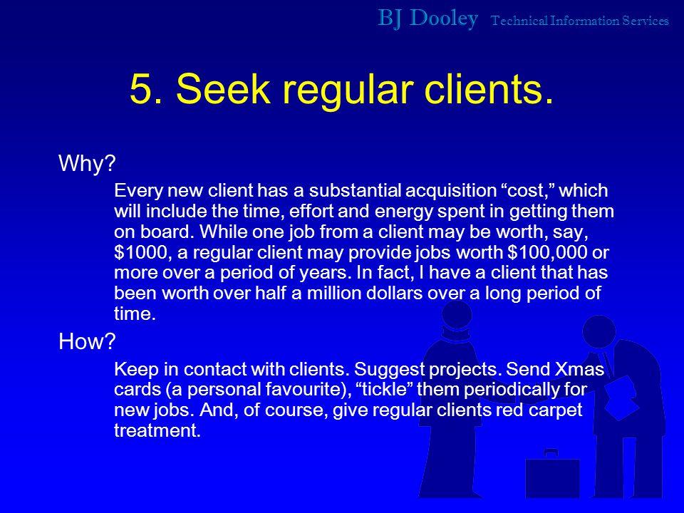 BJ Dooley Technical Information Services 5. Seek regular clients.