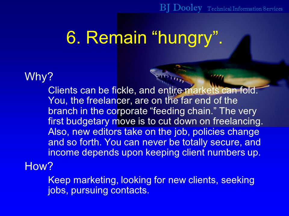 BJ Dooley Technical Information Services 6. Remain hungry .