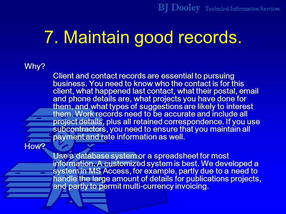 BJ Dooley Technical Information Services 7. Maintain good records.