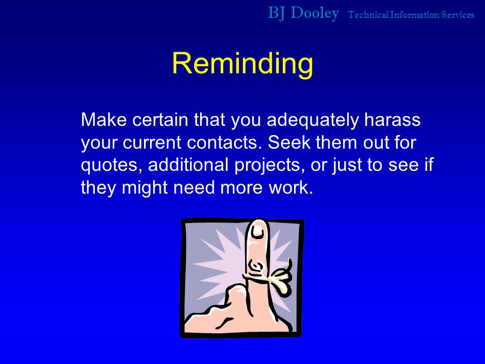 BJ Dooley Technical Information Services Reminding Make certain that you adequately harass your current contacts.