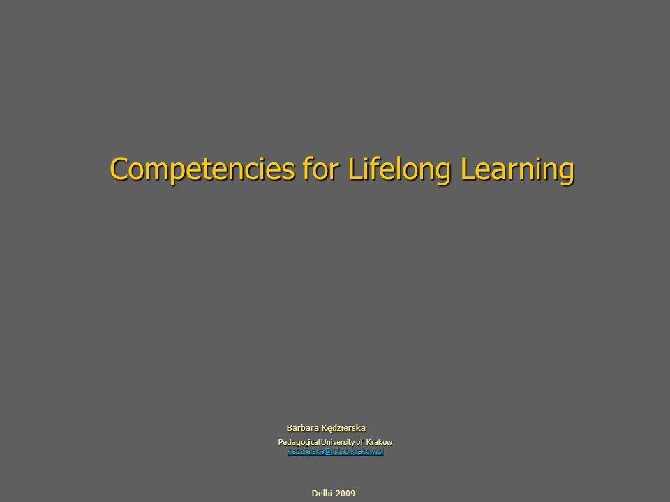 Competencies for Lifelong Learning Barbara Kędzierska Barbara Kędzierska Pedagogical University of Krakow kedzierska@inf.ap.krakow.pl Delhi 2009