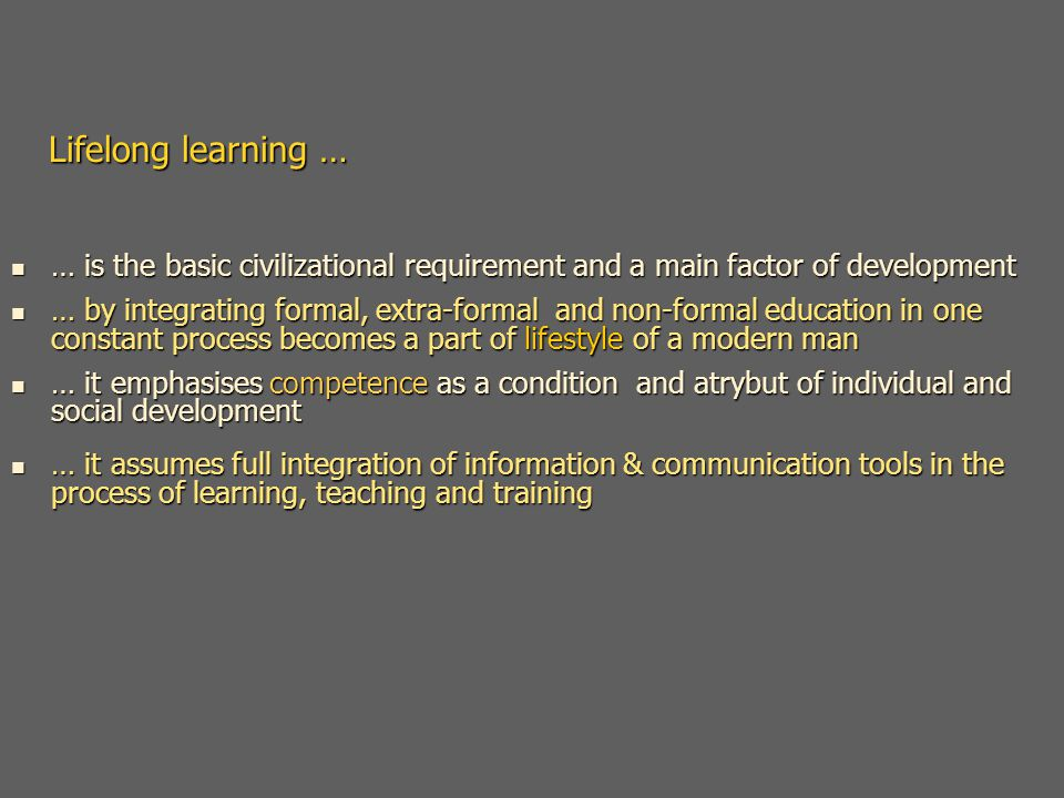 Learning today: Learning today: 1.needs full and transparent integration of ICT 2.should be a continuous processthroughout lifetime 2.should be a continuous process throughout lifetime 3.is characterized by competencies as the result of learning