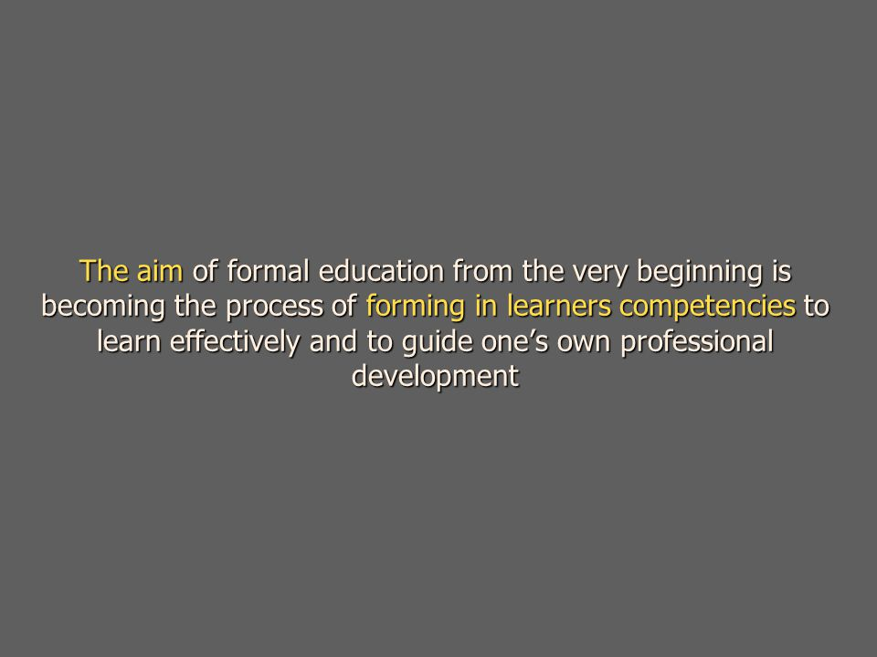 The aim of formal education from the very beginning is becoming the process of forming in learners competencies to learn effectively and to guide one's own professional development