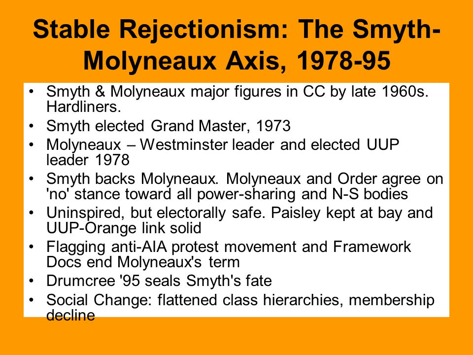 Stable Rejectionism: The Smyth- Molyneaux Axis, 1978-95 Smyth & Molyneaux major figures in CC by late 1960s.