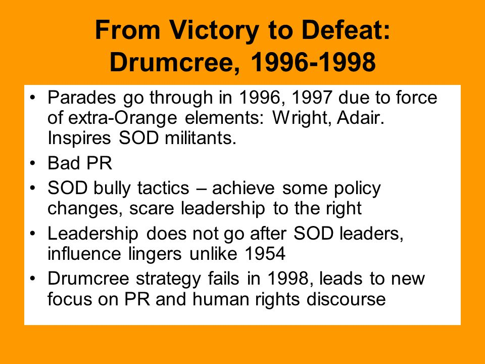 From Victory to Defeat: Drumcree, 1996-1998 Parades go through in 1996, 1997 due to force of extra-Orange elements: Wright, Adair.
