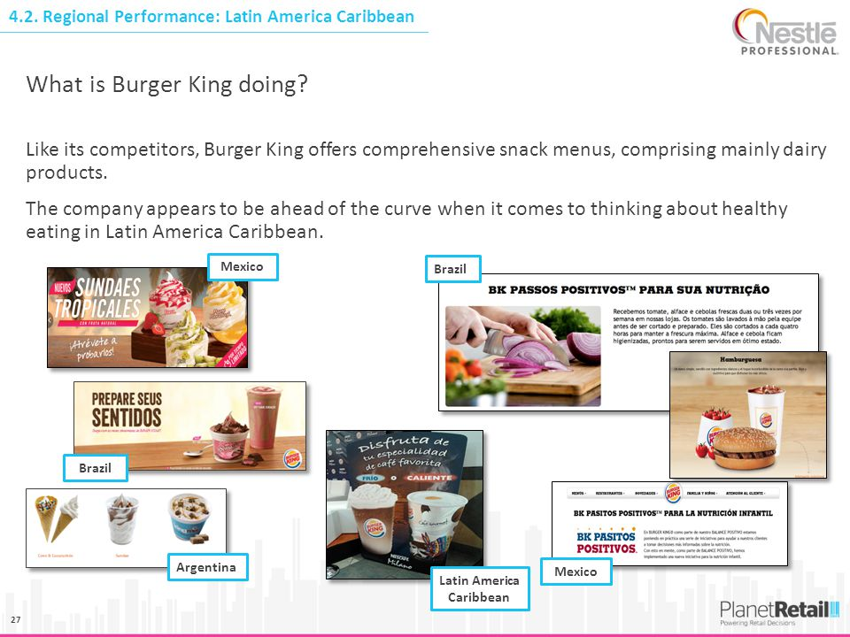 27 Like its competitors, Burger King offers comprehensive snack menus, comprising mainly dairy products. The company appears to be ahead of the curve