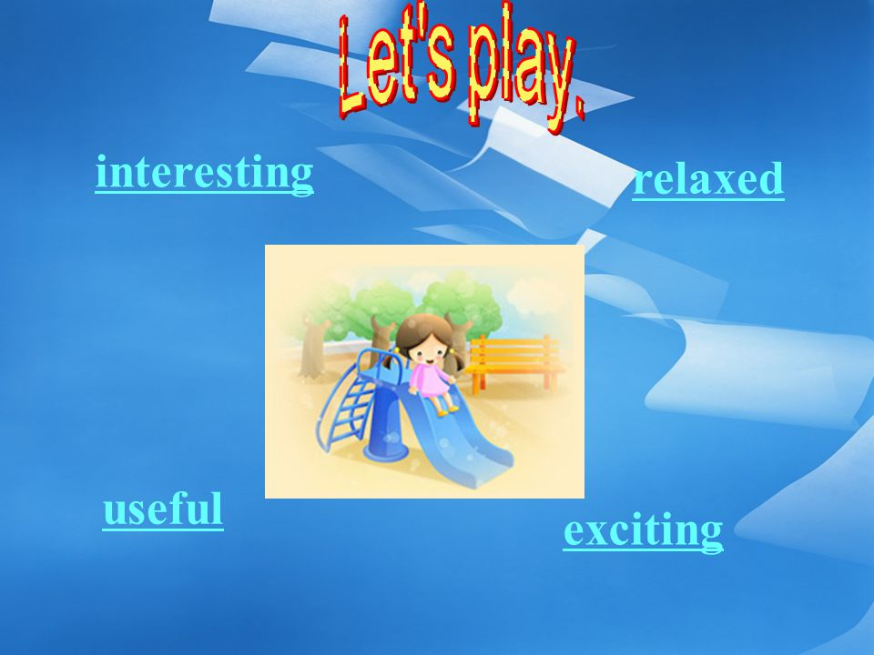interesting relaxed useful exciting