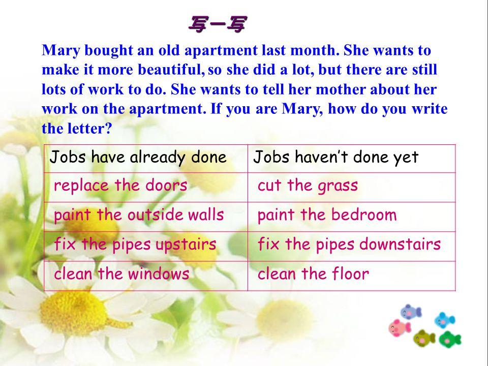 写一写 Mary bought an old apartment last month.