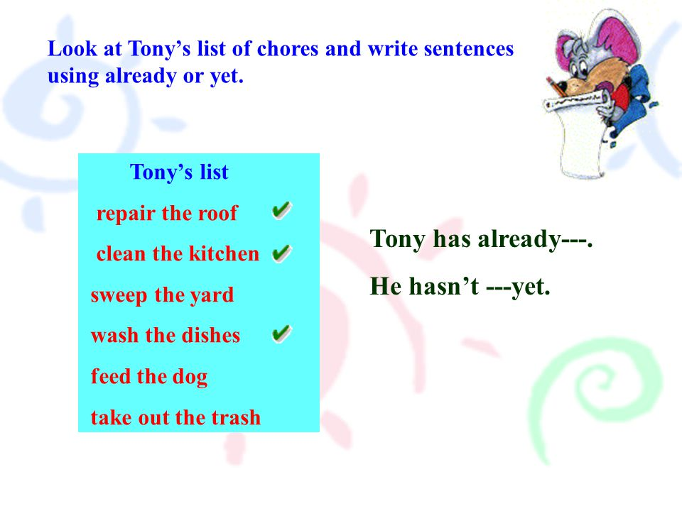 Look at Tony's list of chores and write sentences using already or yet.