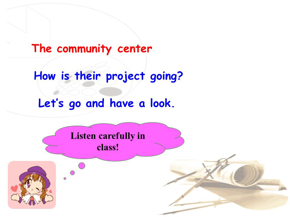 The community center How is their project going. Let's go and have a look.