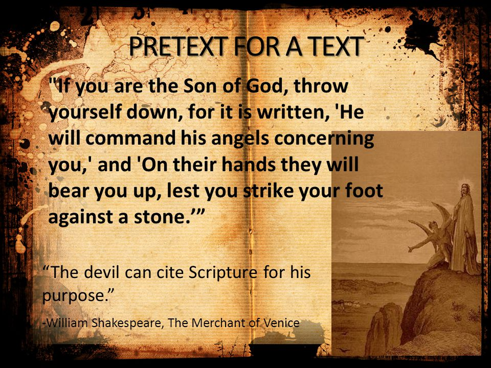 "PRETEXT FOR A TEXT ""The devil can cite Scripture for his purpose."" -William Shakespeare, The Merchant of Venice"
