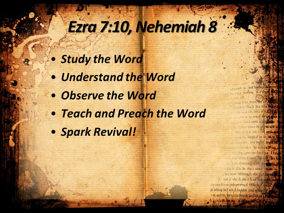 Ezra 7:10, Nehemiah 8 Study the Word Understand the Word Observe the Word Teach and Preach the Word Spark Revival!