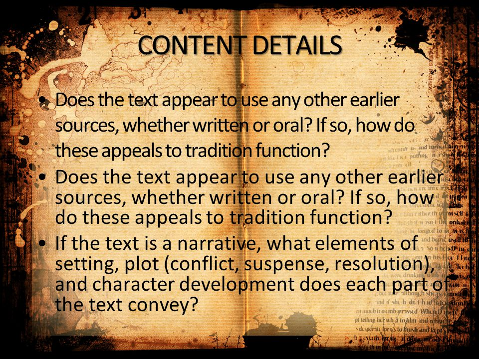CONTENT DETAILS Does the text appear to use any other earlier sources, whether written or oral? If so, how do these appeals to tradition function? If