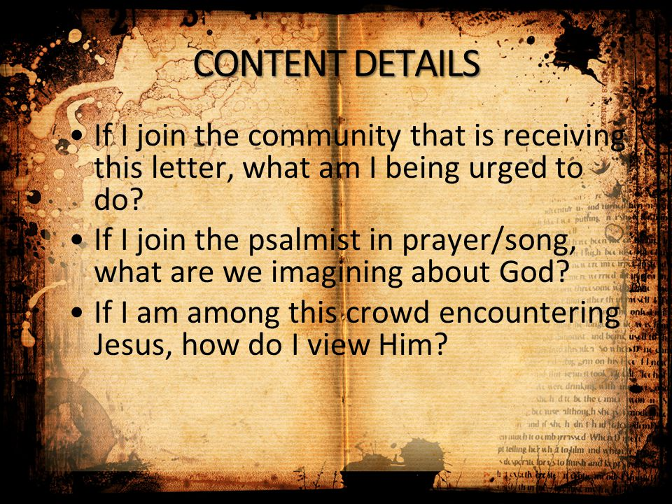 CONTENT DETAILS If I join the community that is receiving this letter, what am I being urged to do? If I join the psalmist in prayer/song, what are we