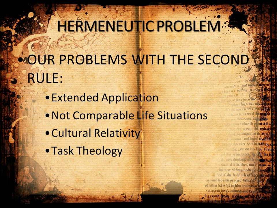 HERMENEUTIC PROBLEM OUR PROBLEMS WITH THE SECOND RULE: Extended Application Not Comparable Life Situations Cultural Relativity Task Theology