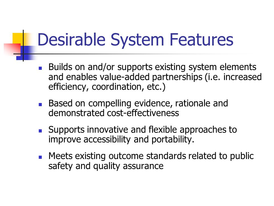 Desirable System Features Builds on and/or supports existing system elements and enables value-added partnerships (i.e.