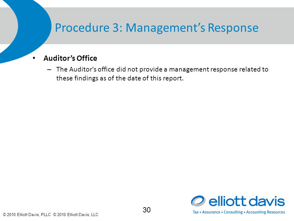 © 2010 Elliott Davis, PLLC © 2010 Elliott Davis, LLC Procedure 3: Management's Response Auditor's Office – The Auditor s office did not provide a management response related to these findings as of the date of this report.