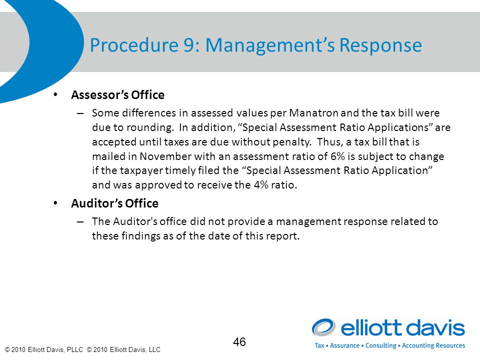 © 2010 Elliott Davis, PLLC © 2010 Elliott Davis, LLC Procedure 9: Management's Response Assessor's Office – Some differences in assessed values per Manatron and the tax bill were due to rounding.