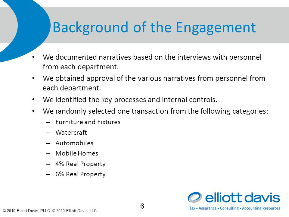 © 2010 Elliott Davis, PLLC © 2010 Elliott Davis, LLC Background of the Engagement We documented narratives based on the interviews with personnel from each department.