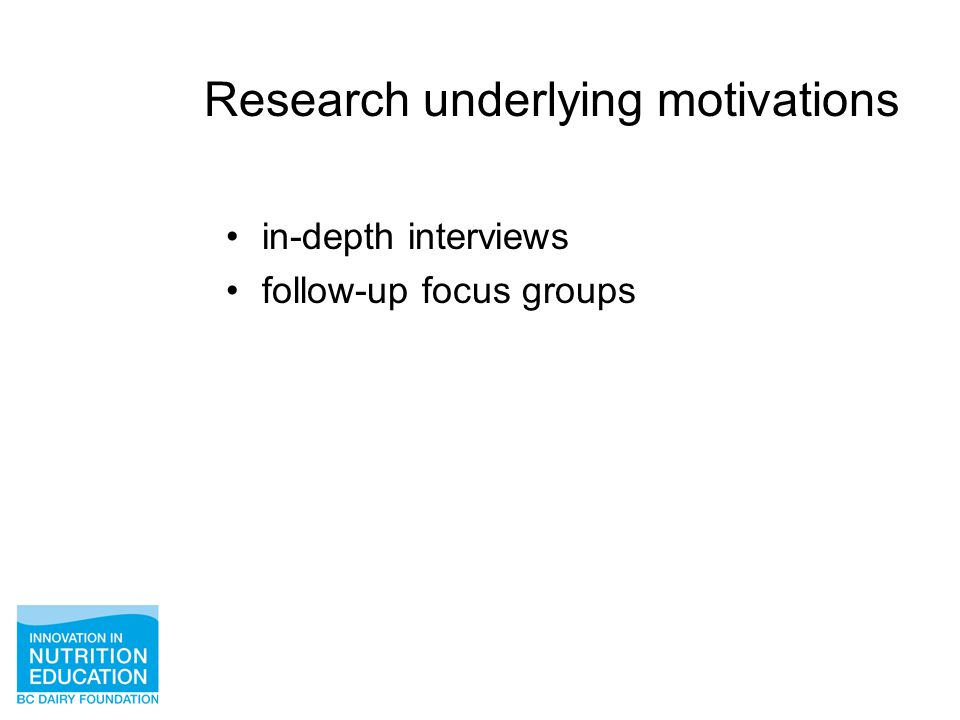 Research underlying motivations in-depth interviews follow-up focus groups