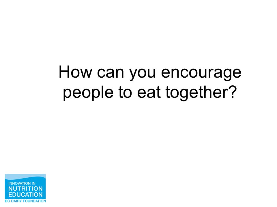 How can you encourage people to eat together