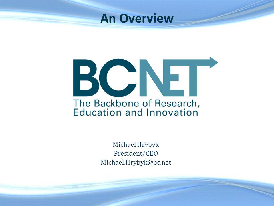 Michael Hrybyk President/CEO Michael.Hrybyk@bc.net An Overview
