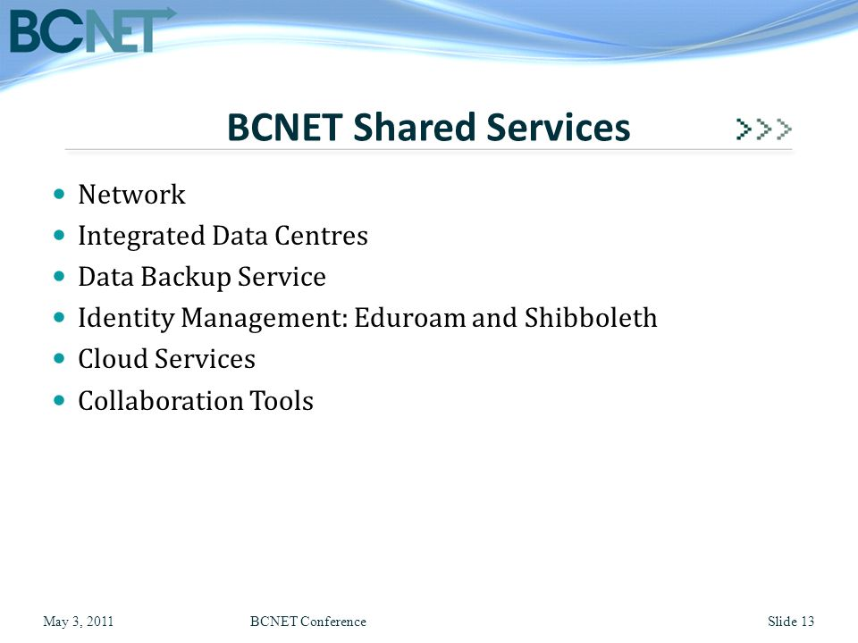 Network Integrated Data Centres Data Backup Service Identity Management: Eduroam and Shibboleth Cloud Services Collaboration Tools BCNET Shared Servic