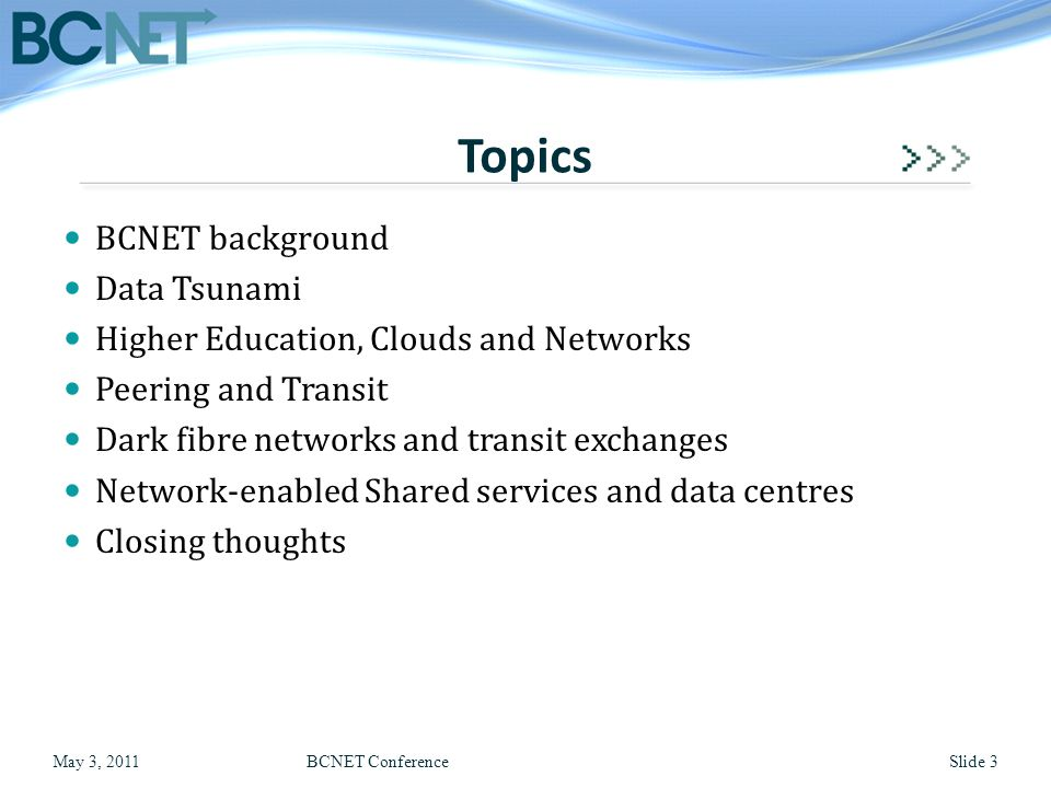 BCNET background Data Tsunami Higher Education, Clouds and Networks Peering and Transit Dark fibre networks and transit exchanges Network-enabled Shar