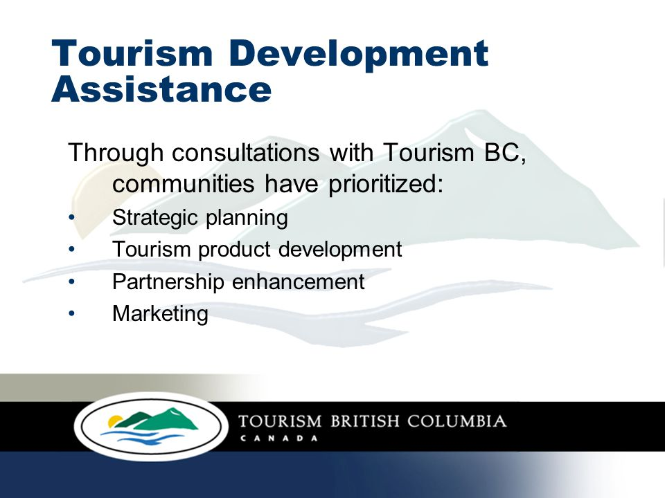 Tourism Development Assistance Development needs identified: Assessment / situation analysis Skill development / education Involvement in regional marketing programs Website and collateral material development