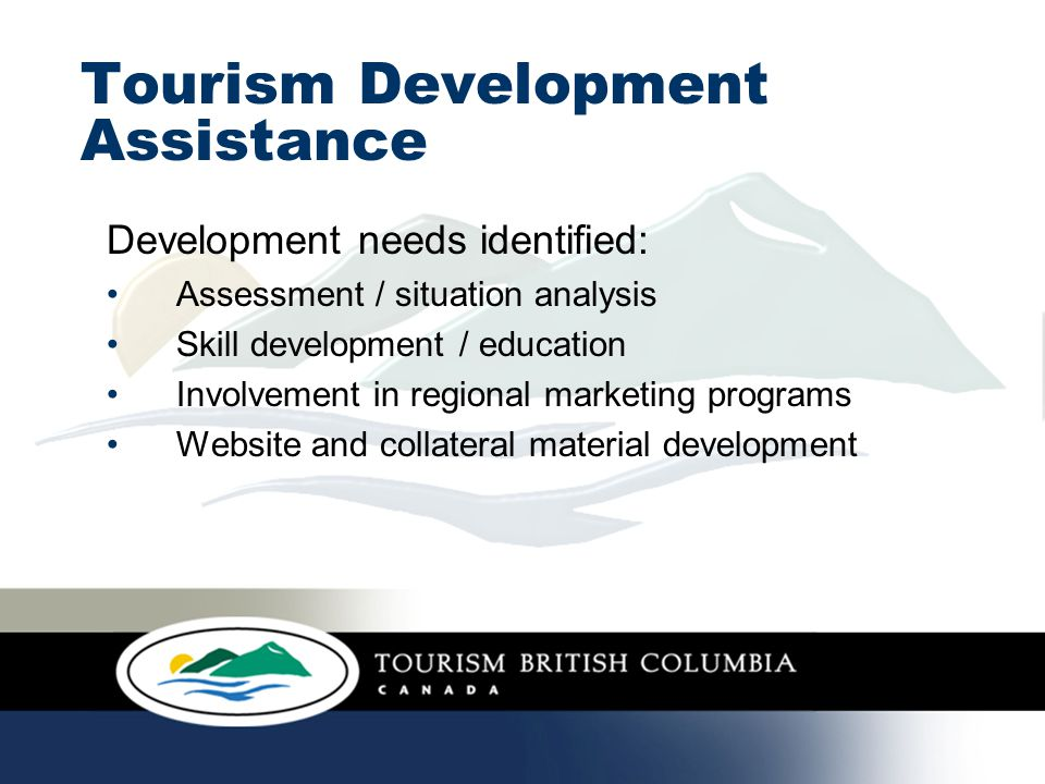 Tourism Development Assistance Development needs identified: Assessment / situation analysis Skill development / education Involvement in regional mar
