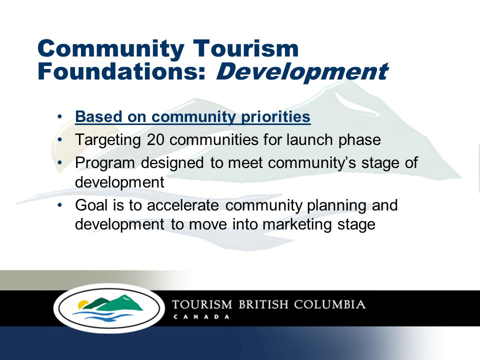 Community Tourism Foundations: Development Based on community priorities Targeting 20 communities for launch phase Program designed to meet community'