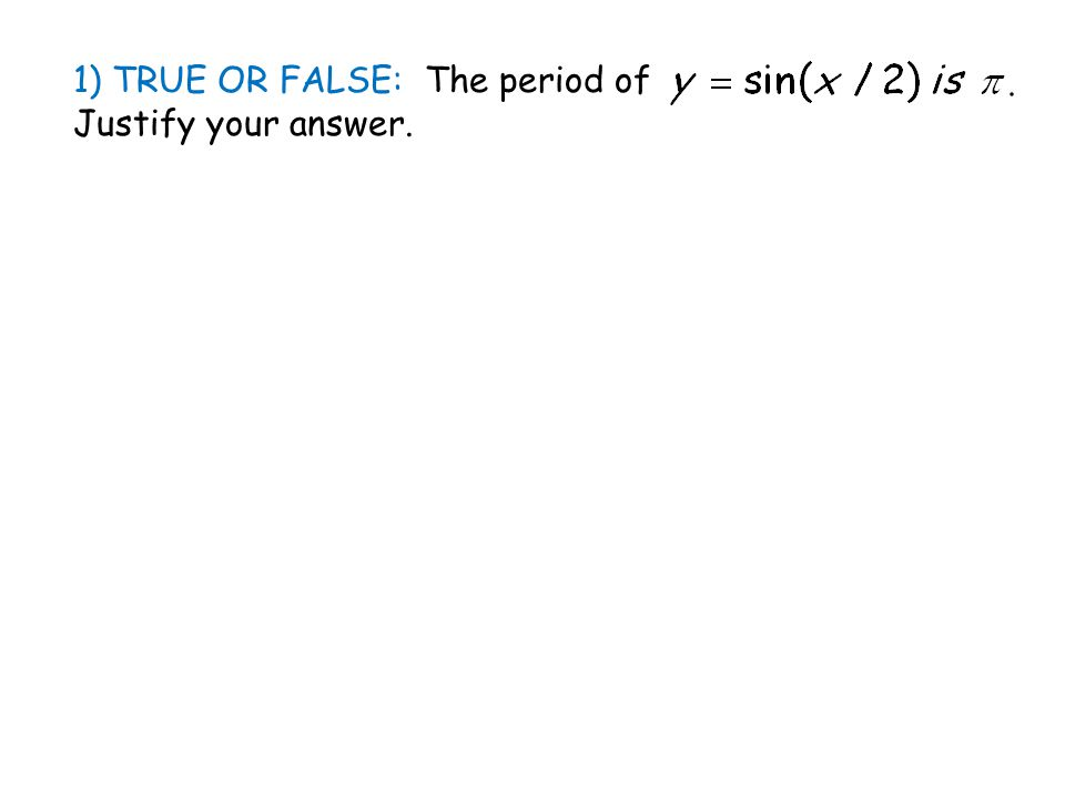 1) TRUE OR FALSE: The period of Justify your answer.