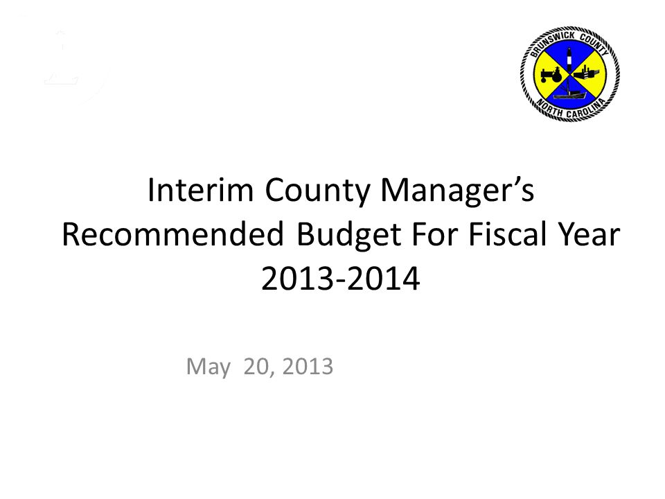 Interim County Manager's Recommended Budget For Fiscal Year 2013-2014 May 20, 2013