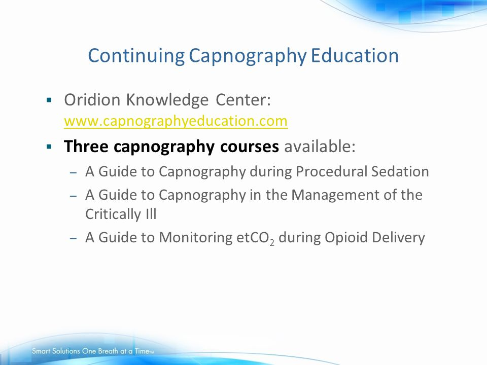 Continuing Capnography Education  Oridion Knowledge Center: www.capnographyeducation.com www.capnographyeducation.com  Three capnography courses ava