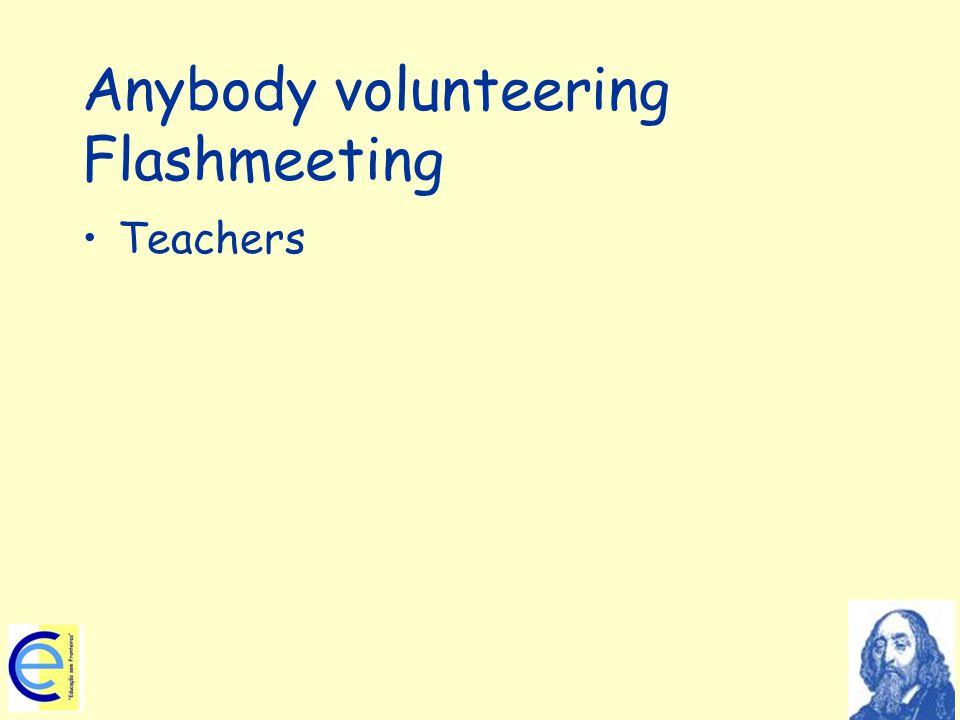 Anybody volunteering Flashmeeting Teachers