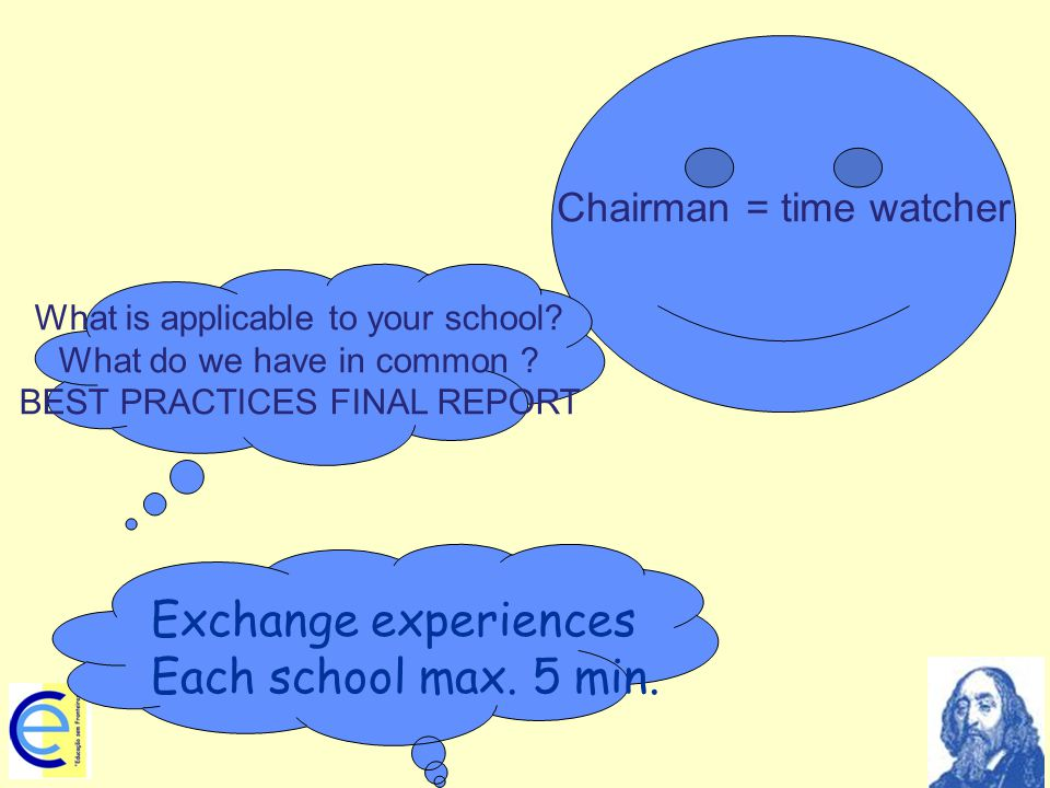Chairman = time watcher Exchange experiences Each school max.