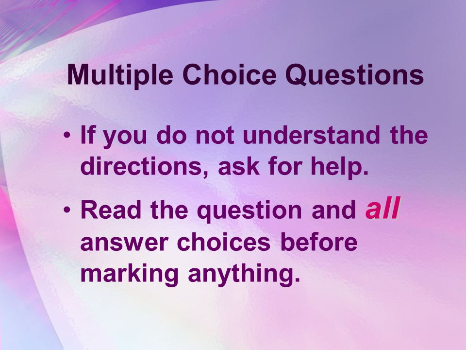 Multiple Choice Questions If you do not understand the directions, ask for help.