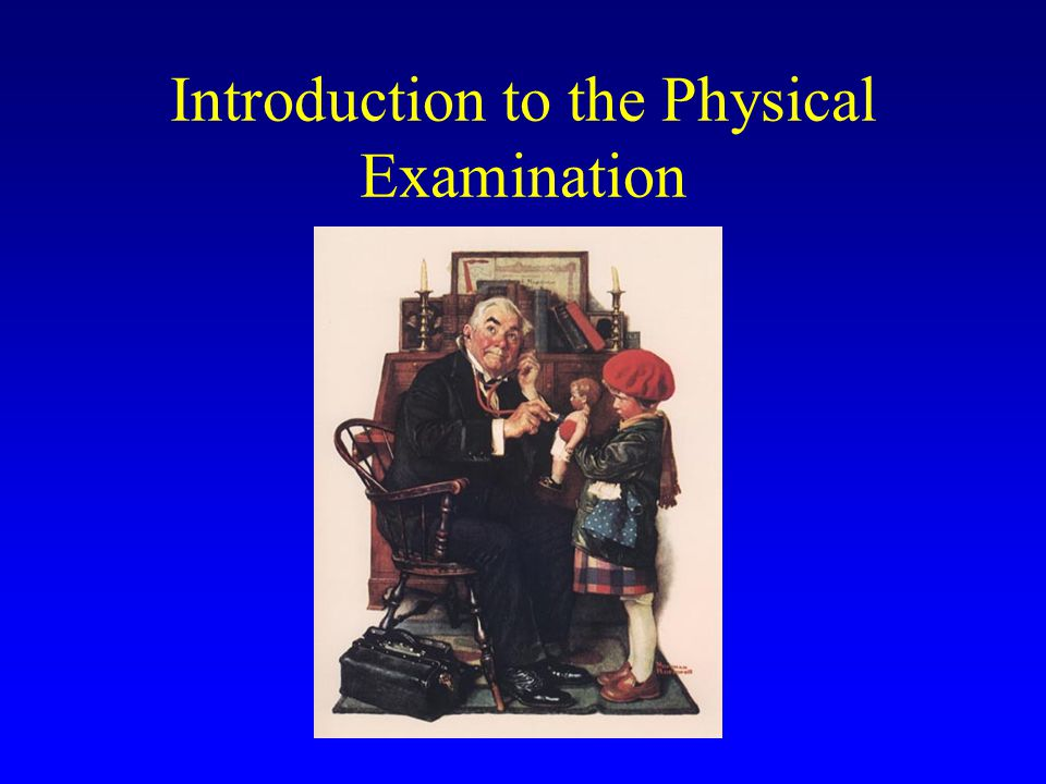 Physical Examination: Two Tiers of Investigation Extended or Problem-Focussed Examination –Physician follows leads –Usually involves an extended assessment of a system or region