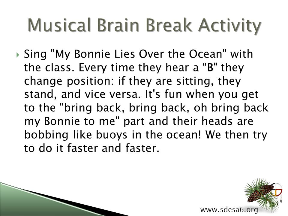 www.sdesa6.org  Sing My Bonnie Lies Over the Ocean with the class.