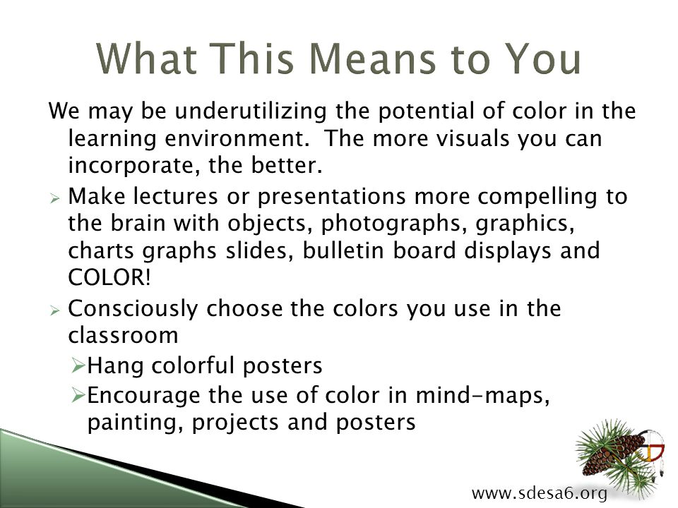 www.sdesa6.org We may be underutilizing the potential of color in the learning environment.