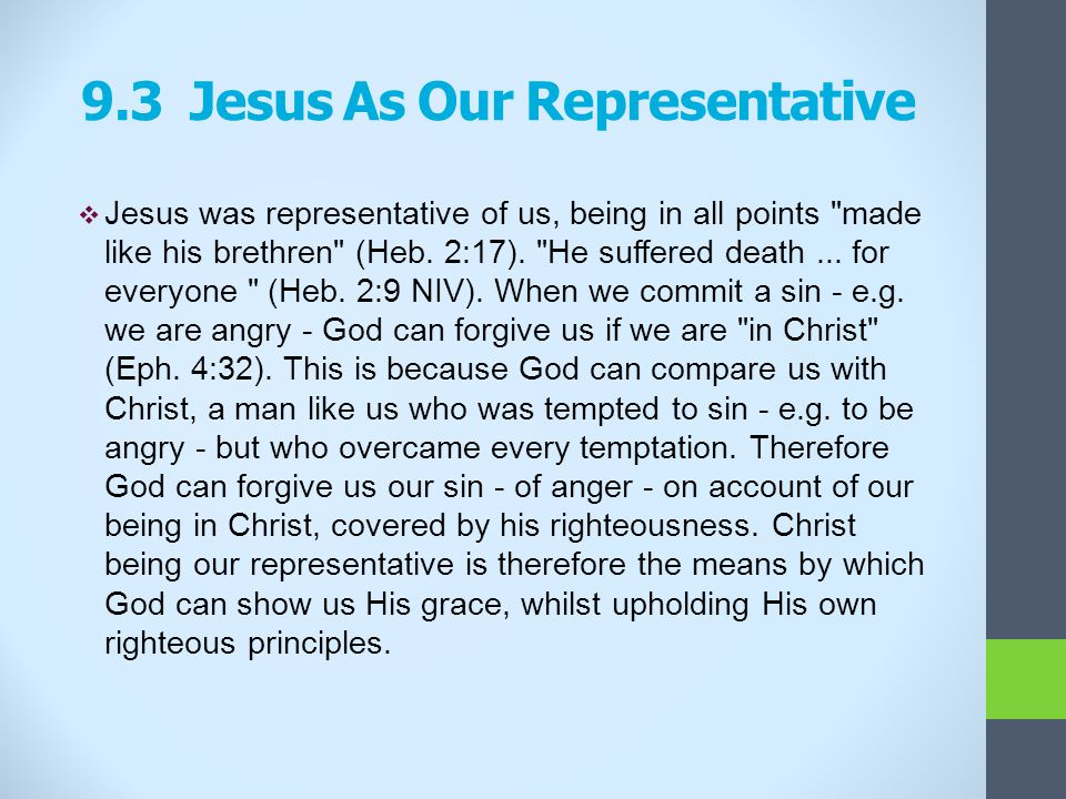  Jesus was representative of us, being in all points made like his brethren (Heb.