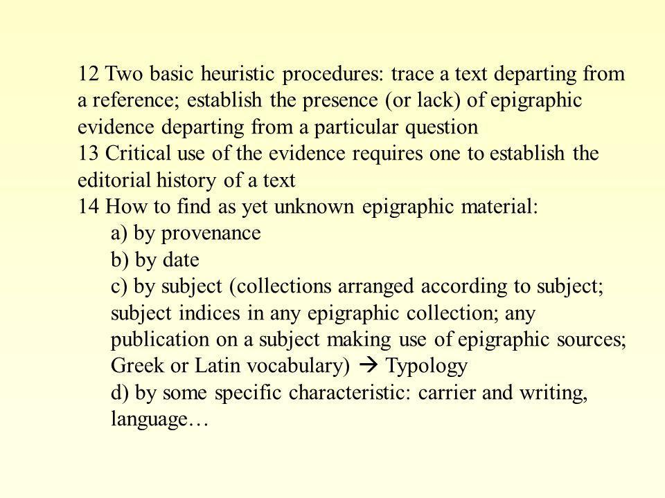 12 Two basic heuristic procedures: trace a text departing from a reference; establish the presence (or lack) of epigraphic evidence departing from a p