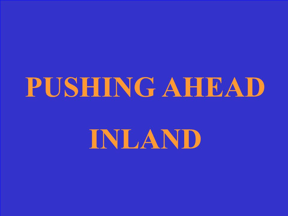 PUSHING AHEAD INLAND