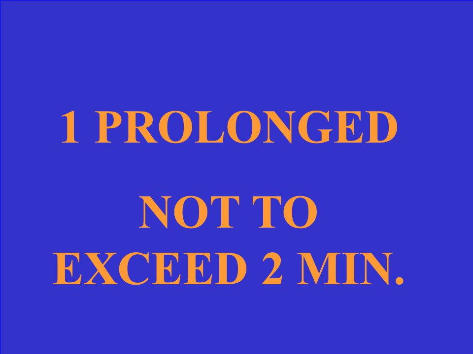 1 PROLONGED NOT TO EXCEED 2 MIN.