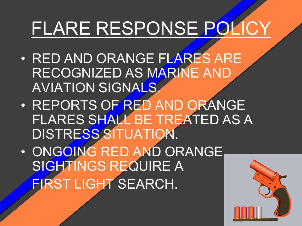 DISTRESS BEACON RESPONSE POLICY REPORTS OF AUDIBLE AND VISUAL BEACONS SHOULD BE TREATED THE SAME AS A REPORT OF A ORANGE OR RED FLARE.
