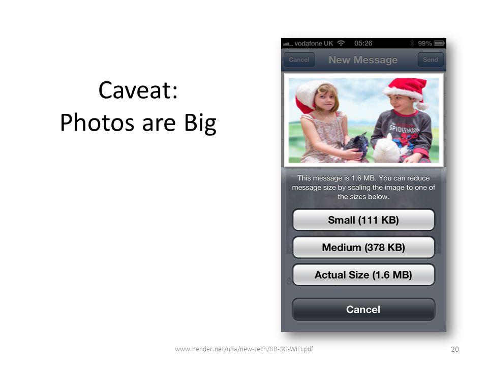 Caveat: Photos are Big www.hender.net/u3a/new-tech/BB-3G-WiFi.pdf 20